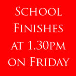School finishes at 1.30pm on Friday