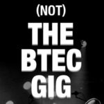(Not) The BTEC Gig